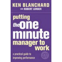 Putting the One Minute Manager to Work (The One Minute Manager) by Kenneth Blanchard, 9780007109623