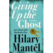 Giving up the Ghost: A memoir by Hilary Mantel, 9780007142729