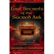Lost Secrets of the Sacred Ark: Amazing Revelations of the Incredible Power of Gold by Laurence Gardner, 9780007142965