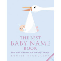 The Best Baby Name Book: Over 3,000 Names and Your New Baby's Star Sign by Louise Nicholson, 9780007145485