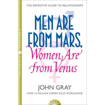 Men Are from Mars, Women Are from Venus: A Practical Guide for Improving Communication and Getting What You Want in Your Relationships by John Gray, 9780007152599