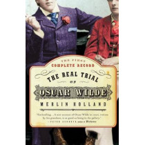 The Real Trial of Oscar Wilde: The First Uncensored Transcript of the Trial of Oscar Wilde Vs. John Douglas (Marquess of Queensberry), 1895 by Merlin Holland, 9780007158058