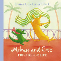 Friends For Life (Melrose and Croc) by Emma Chichester Clark, 9780007182428