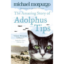 The Amazing Story of Adolphus Tips by Michael Morpurgo, 9780007182466