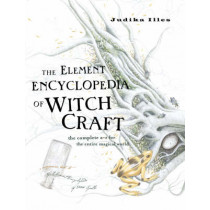 The Element Encyclopedia of Witchcraft: The Complete A-Z for the Entire Magical World by Judika Illes, 9780007192939