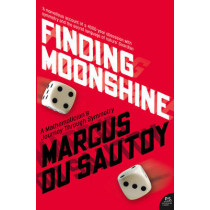 Finding Moonshine: A Mathematician's Journey Through Symmetry by Marcus du Sautoy, 9780007214624
