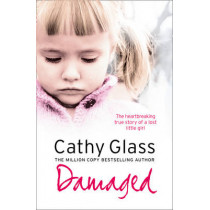 Damaged: The Heartbreaking True Story of a Forgotten Child by Cathy Glass, 9780007236367