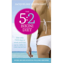 The 5:2 Bikini Diet: Over 140 Delicious Recipes That Will Help You Lose Weight, Fast! Includes Weekly Exercise Plan and Calorie Counter by Jacqueline Whitehart, 9780007237654