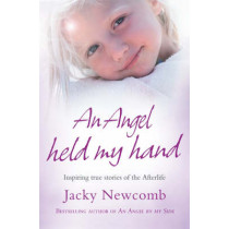 An Angel Held My Hand: Inspiring True Stories of the Afterlife by Jacky Newcomb, 9780007261154