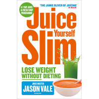 Juice Yourself Slim: Lose Weight Without Dieting by Jason Vale, 9780007267149
