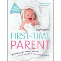 First-Time Parent: The honest guide to coping brilliantly and staying sane in your baby's first year by Lucy Atkins, 9780007269440