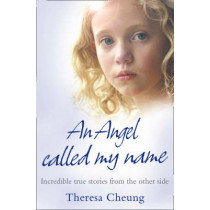 An Angel Called My Name: Incredible true stories from the other side by Theresa Cheung, 9780007277131