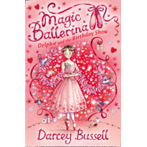 Delphie and the Birthday Show (Magic Ballerina, Book 6) by CBE Darcey Bussell, 9780007286126