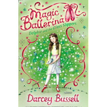 Delphie and the Glass Slippers (Magic Ballerina, Book 4) by CBE Darcey Bussell, 9780007286171