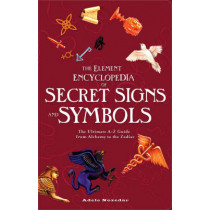 The Element Encyclopedia of Secret Signs and Symbols: The Ultimate A-Z Guide from Alchemy to the Zodiac by Adele Nozedar, 9780007298969