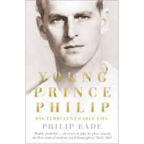Young Prince Philip: His Turbulent Early Life by Philip Eade, 9780007305391
