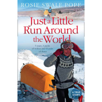 Just a Little Run Around the World: 5 Years, 3 Packs of Wolves and 53 Pairs of Shoes by Rosie Swale-Pope, 9780007306206