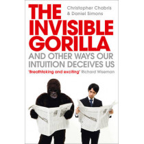 The Invisible Gorilla: And Other Ways Our Intuition Deceives Us by Christopher Chabris, 9780007317318