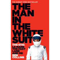 The Man in the White Suit: The Stig, Le Mans, The Fast Lane and Me by Ben Collins, 9780007331697