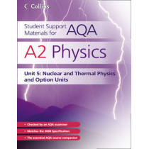 Student Support Materials for AQA - A2 Physics Unit 5: Nuclear, Thermal Physics and Option Units by Dave Kelly, 9780007343867