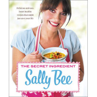 The Secret Ingredient: Delicious,easy recipes which might just save your life by Sally Bee, 9780007344062