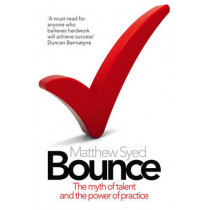 Bounce: The Myth of Talent and the Power of Practice by Matthew Syed, 9780007350544