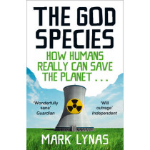 The God Species: How Humans Really Can Save the Planet... by Mark Lynas, 9780007375226