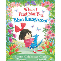 When I First Met You, Blue Kangaroo! by Emma Chichester Clark, 9780007425105