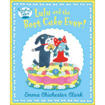 Lulu and The Best Cake Ever (Wagtail Town) by Emma Chichester Clark, 9780007425150