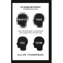 Smarter Than You Think: How Technology is Changing Our Minds for the Better by Clive Thompson, 9780007427796