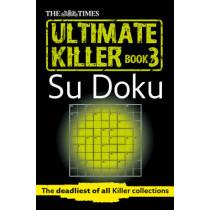 The Times Ultimate Killer Su Doku Book 3: 120 challenging puzzles from The Times (The Times Ultimate Killer), 9780007440658