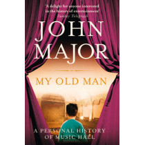 My Old Man: A Personal History of Music Hall by John Major, 9780007450145