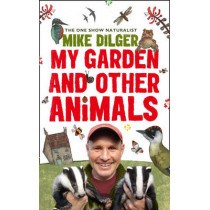 My Garden and Other Animals by Mike Dilger, 9780007457700