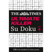 The Times Ultimate Killer Su Doku Book 4: 120 challenging puzzles from The Times (The Times Ultimate Killer), 9780007465170