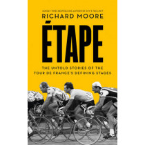 Etape: The untold stories of the Tour de France's defining stages by Richard Moore, 9780007500130