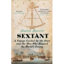 Sextant: A Voyage Guided by the Stars and the Men Who Mapped the World's Oceans by David Barrie, 9780007516582