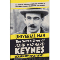 Universal Man: The Seven Lives of John Maynard Keynes by Richard Davenport-Hines, 9780007519828