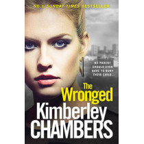 The Wronged: No parent should ever have to bury their child... by Kimberley Chambers, 9780007521760