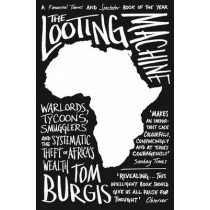 The Looting Machine: Warlords, Tycoons, Smugglers and the Systematic Theft of Africa's Wealth by Tom Burgis, 9780007523108