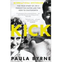 Kick: The True Story of Kick Kennedy, JFK's Forgotten Sister and the Heir to Chatsworth by Paula Byrne, 9780007548149