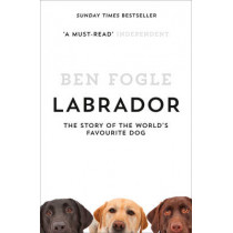 Labrador: The Story of the World's Favourite Dog by Ben Fogle, 9780007549023