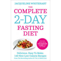 The Complete 2-Day Fasting Diet: Delicious; Easy To Make; 140 New Low-Calorie Recipes From The Bestselling Author Of The 5:2 Bikini Diet by Jacqueline Whitehart, 9780007550791