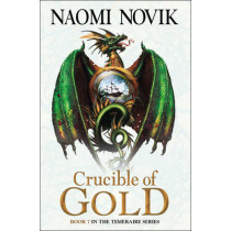 Crucible of Gold (The Temeraire Series, Book 7) by Naomi Novik, 9780007569106