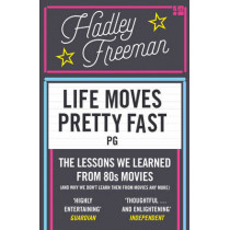 Life Moves Pretty Fast: The lessons we learned from eighties movies (and why we don't learn them from movies any more) by Hadley Freeman, 9780007585618