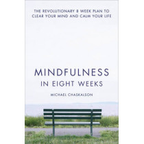 Mindfulness in Eight Weeks: The revolutionary 8 week plan to clear your mind and calm your life by Michael Chaskalson, 9780007591435