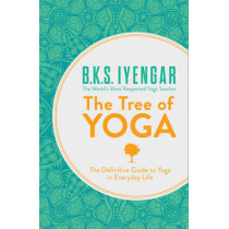 The Tree of Yoga: The Definitive Guide to Yoga in Everyday Life by B. K. S. Iyengar, 9780007921270