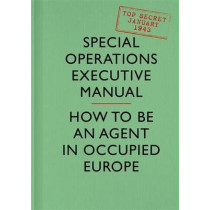 SOE Manual: How to be an Agent in Occupied Europe by Special Operations Executive, 9780008103613