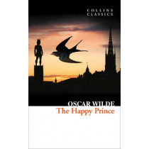 The Happy Prince and Other Stories (Collins Classics) by Oscar Wilde, 9780008110642