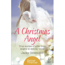 A Christmas Angel: True Stories of Gifts from Angels at Special Times (HarperTrue Fate - A Short Read) by Jacky Newcomb, 9780008144432