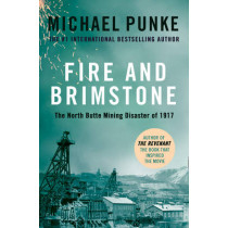 Fire and Brimstone: The North Butte Mining Disaster of 1917 by Michael Punke, 9780008189310